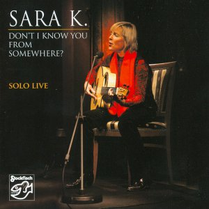 Sara K:  Don't I know you from somewhere?  Solo live