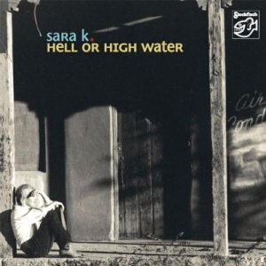 Sara K:  Hell or high water